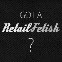 Got a RetailFetish?